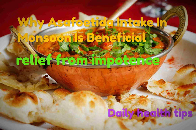 Why Asafoetida Intake In Monsoon Is Beneficial |relief from impotence and premature ejaculation | Daily health tips...|
