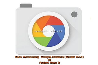 Cara Memasang  Google Camera (GCam Mod) di Redmi Note 8