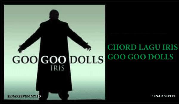 Chord Gitar Lagu Iris – Goo Goo Dolls