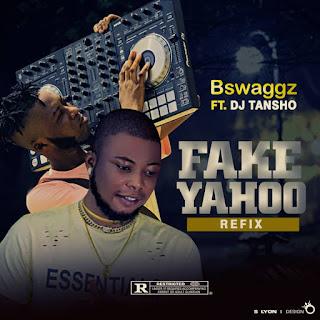 [REFIX] BSwaggz Ft Dj Tansho - Fake Yahoo Refix