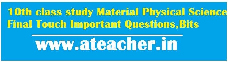 10th class study Material Physical Science Final Touch Important Questions,Bits