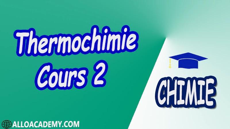 Thermochimie - Cours 2 pdf Définitions préliminaires 1 er Principe de la thermodynamique Applications du 1er Principe 2 ème Principe de la Thermodynamique Équilibres chimiques Équilibres de phases,