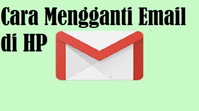 Cara Mengganti Email di HP