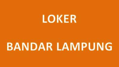 Loker Bandar Lampung : Info Lowongan Kerja di Kota Bandar Lampung