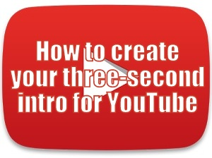 How to create your three second intro for YouTube
