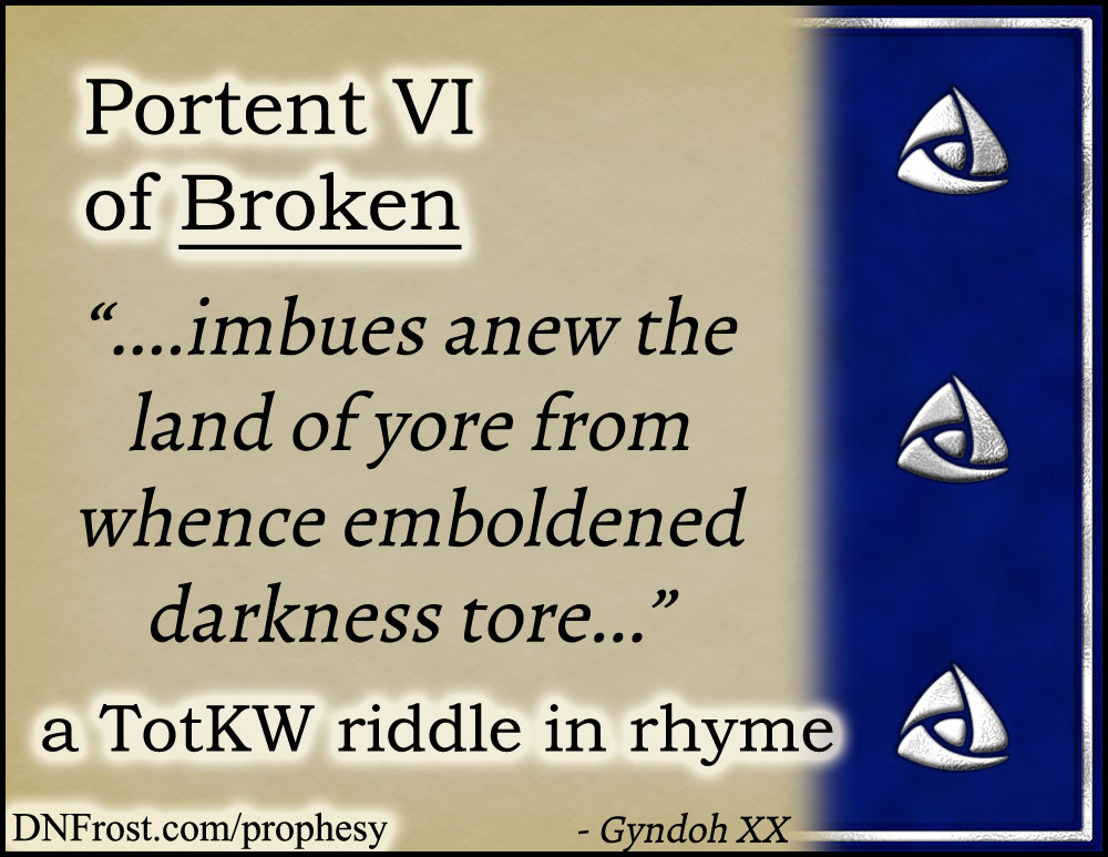 Portent VI of Broken: imbues anew the land of yore www.DNFrost.com/prophesy #TotKW A riddle in rhyme by D.N.Frost @DNFrost13 Part of a series.