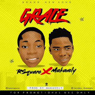 [Music] R'Square Ft Makavely – Grace (Prod By. Makavely)