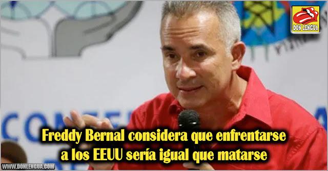 Freddy Bernal considera que enfrentarse a los EEUU sería igual que matarse