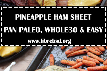 PINEAPPLE HAM SHEET PAN DINNER (PALEO, WHOLE30 AND EASY)