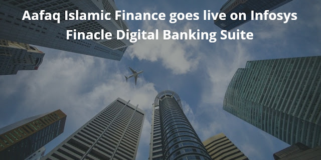 Aafaq Islamic Finance goes live on Infosys Finacle Digital Banking Suite