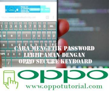 Cara Mengetik Password Lebih Aman dengan OPPO Secure Keyboard