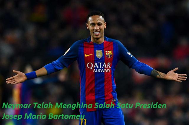 Neymar Telah Menghina Salah Satu Presiden Josep Maria Bartomeu