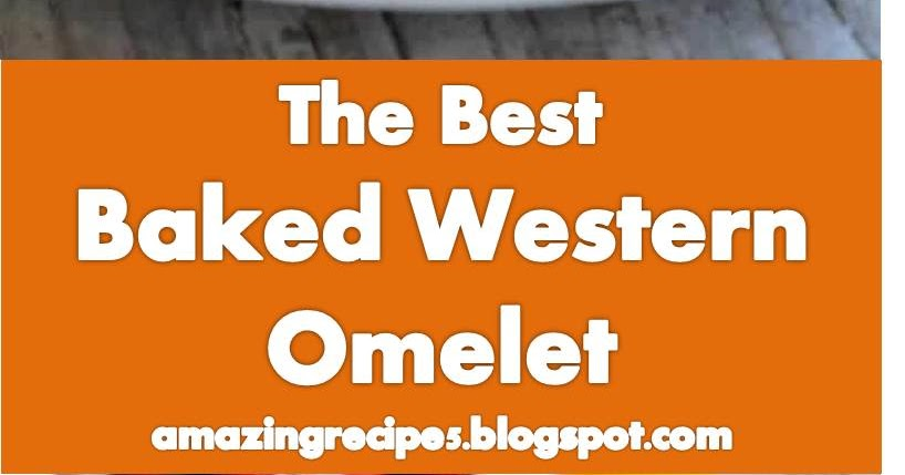 #Tasty and #Nice #Recipe >> #Baked Western #Omelet