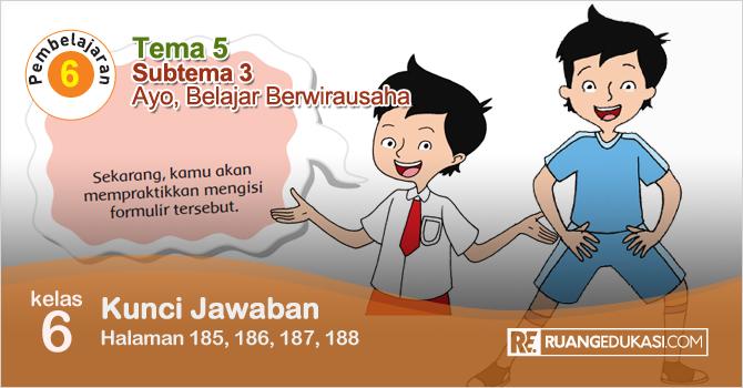 Kunci Jawaban Tematik Tema 5 Kelas 6 Halaman 185, 186, 187, 188 Kurikulum 2013