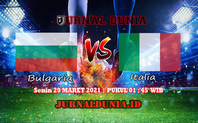 Prediksi Bulgaria Vs Italia , Senin 29 Maret 2021 Pukul 01.45 WIB