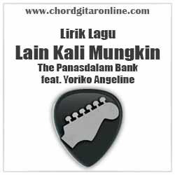 Lirik Lagu Lain Kali Mungkin The Panasdalam Bank feat Yoriko Angeline