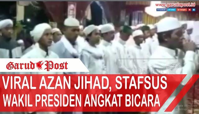 Video : Viral Azan Jihad, Stafsus Wakil Presiden Angkat Bicara