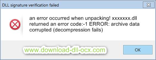 an error occurred when unpacking! xxxxxxx.dll returned an error code:-1 ERROR: archive data corrupted (decompression fails)