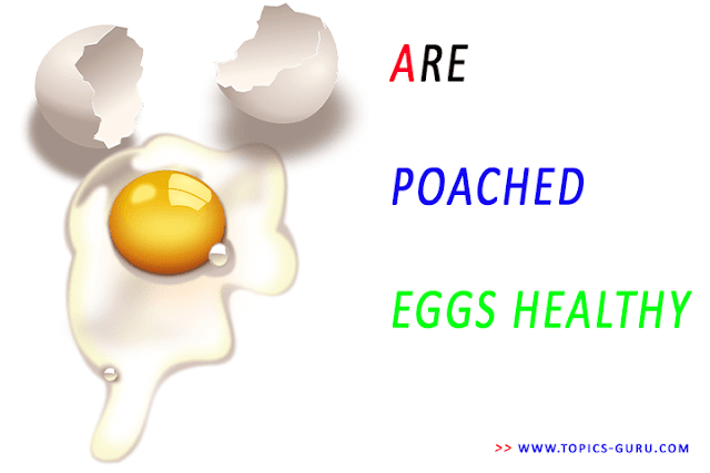 are poached eggs healthy- www.topics-guru.com