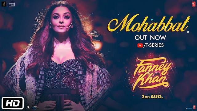 Mohabbat Song Lyrics | FANNEY KHAN | Aishwarya Rai Bachchan | Sunidhi Chauhan | Tanishk Bagchi