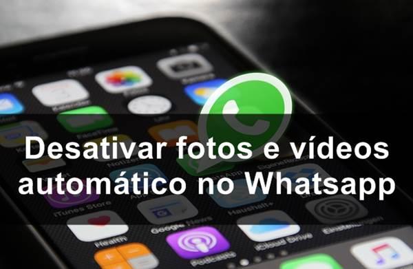 Desativar fotos e vídeos automático no Whatsapp