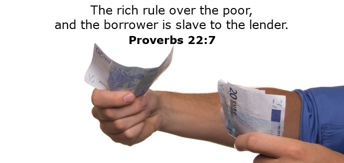 The rich rule over the poor, and the borrower is slave to the lender.