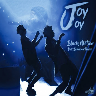 Black Motion Feat. Brenden Praise - Joy Joy DOWNLOAD MP3 [AFRO HOUSE] 2018