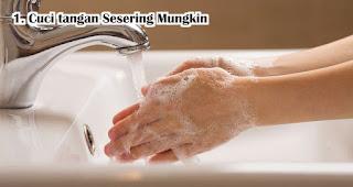Cuci tangan Sesering Mungkin Setelah Menyentuh Benda Agar Tidak Terinfeksi Virus Corona