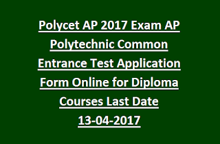 Polycet AP 2017 Exam Notification AP Polytechnic Common Entrance Test Application Form Online for Diploma Courses Last Date 13-04-2017