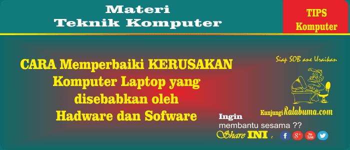 Cara Memperbaiki Kerusakan Komputer Laptop yang disebabkan oleh Hadware dan Sofware