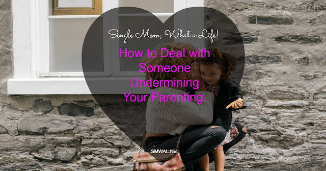 Single Mom, Undermining, parenting, tips