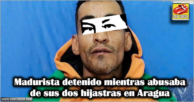 Madurista detenido mientras abusaba de sus dos hijastras en Aragua