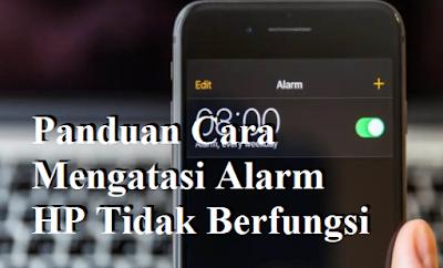 Panduan Cara Mengatasi Alarm HP Tidak Berfungsi