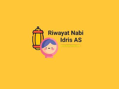 Kisah Nabi Idris AS lengkap dan jelas - Riwayat Nabi Idris