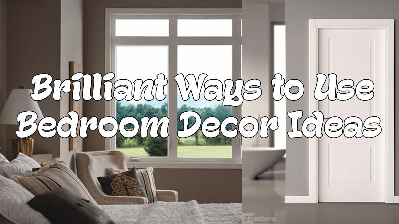 Brilliant Ways to Use Bedroom Decor Ideas