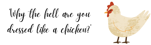 'Why the hell are you dressed like a chicken?'