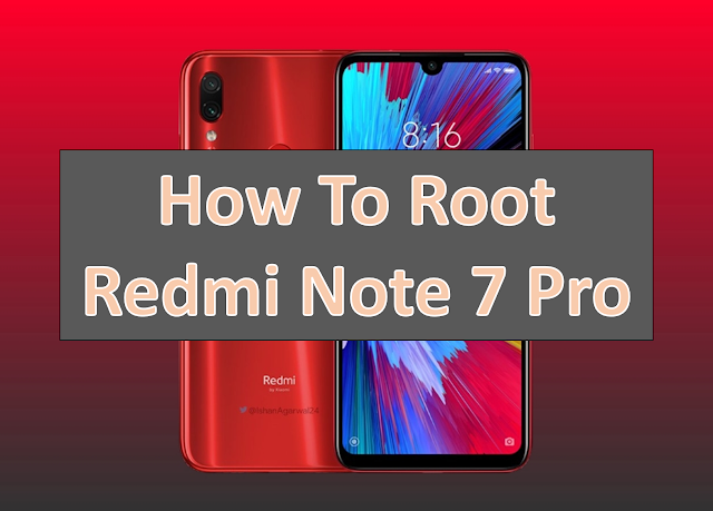 Xiaomi has priced the Redmi Note 7 Pro starting Rs. 13,999 for the 4GB + 64GB variants, whereas the 6GB + 128GB version will be offered at Rs. 16,999. The Chinese smartphone maker notes that the Redmi Note 7 Pro will be available starting March 13 (12pm) and it will be sold in three colours - Neptune Blue, Nebula Red, and Space Black. The first two colour variants come with a gradient finish on the back.   According to Xiaomi, the Redmi Note 7 Pro will be sold via Mi.com, Flipkart, and Mi Home stores, with select offline retailers to follow.  How To Root Redmi Note 7 & Note 7 Pro :     So, to Root the smartphone we will use Custom rom. for rooting your device you can use supersu app .