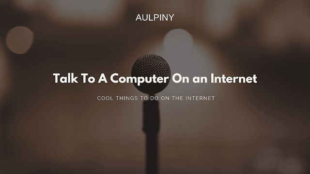 Talk To A Computer On an Internet