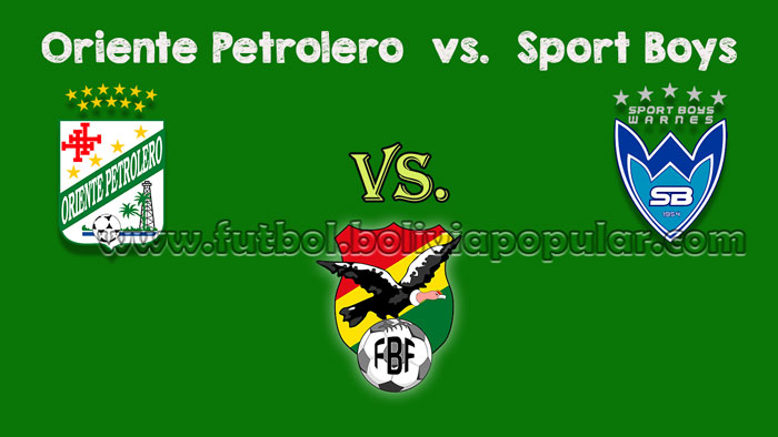 Oriente Petrolero vs. Sport Boys - En Vivo - Online - Torneo Clausura 2018