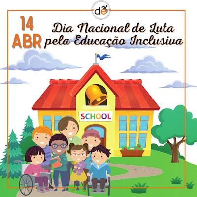 Dia 14 de abril - Dia Nacional de Luta pela Educação Inclusiva