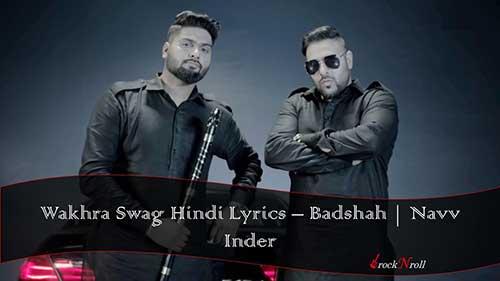 WAKHRA-SWAG-Hindi-Lyrics-Badshah-Navv-Inder