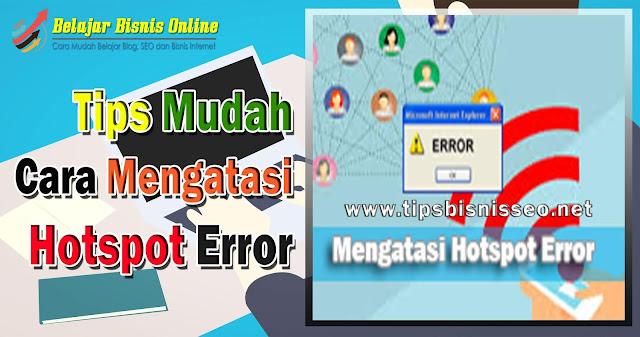 Tips Mudah Cara Mengatasi Hotspot Error