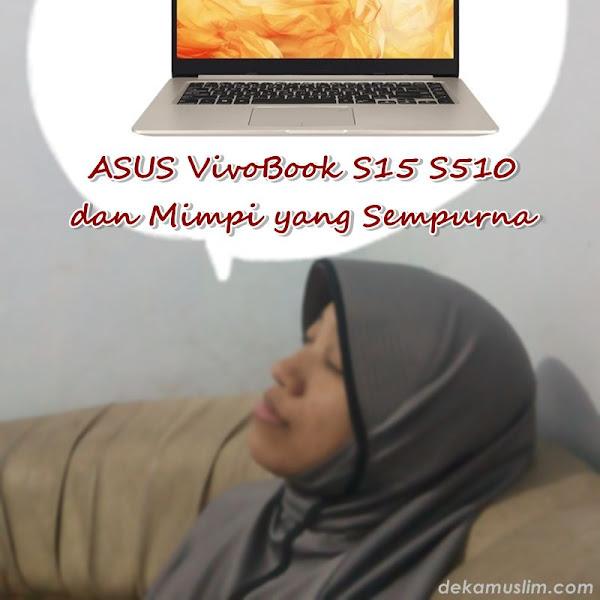 ASUS VivoBook S15 S510 dan Mimpi yang Sempurna