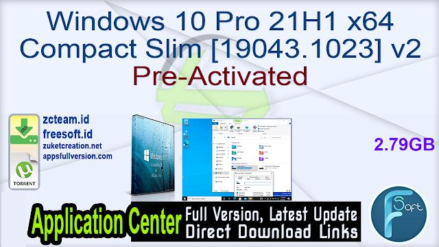 Windows 10 Pro 21H1 x64 Compact Slim [19043.1023] v2 Pre-Activated_ ZcTeam.id