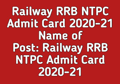Railway RRB NTPC Admit Card 2020-21  Name of Post: Railway RRB NTPC Admit Card 2020-21