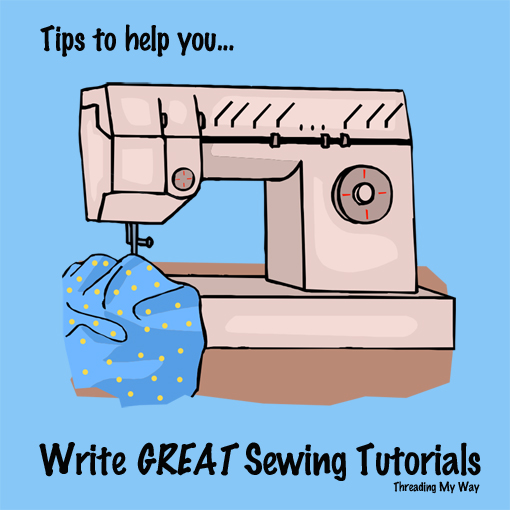 Tips to help you write great sewing tutorials ~ Threading My Way