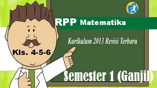 RPP Matematika K13 Kelas 4 5 6 Semester Ganjil