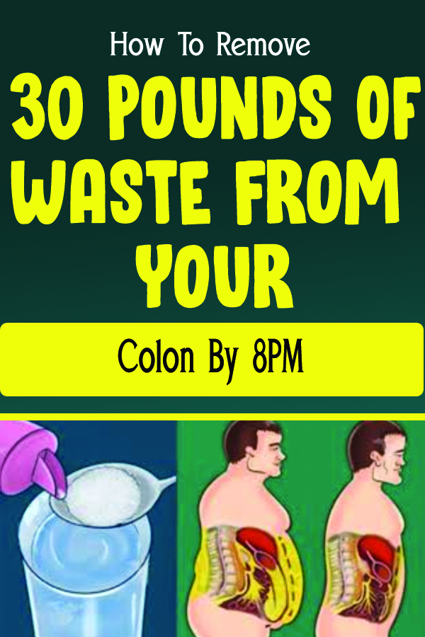 How To Remove 30 Pounds Of Waste From Your Colon By 8PM