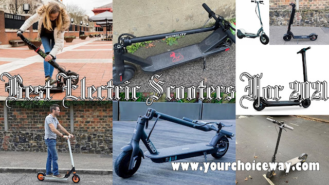 Best Electric Scooters For 2021 - Your Choice Way