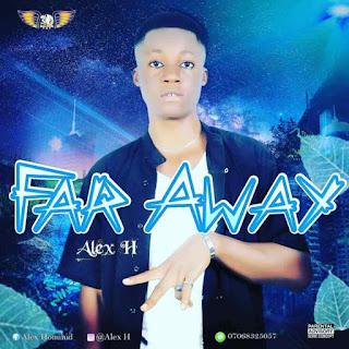 [Music]  Alex H – Far Away
